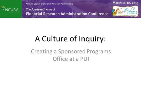 A Culture of Inquiry: Creating a Sponsored Programs Office at a PUI.