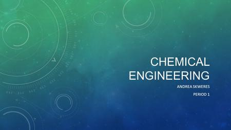 CHEMICAL ENGINEERING ANDREA SKWERES PERIOD 1. JOB DESCRIPTION They use the principles of chemistry, physics, and math to solve problems in the production.