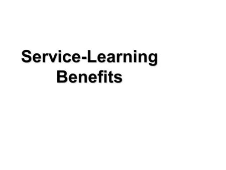 Service-Learning Benefits. Benefits of Service-Learning Match the Benefit to the Category –Youth –Community –School or Organization Discuss and Share.
