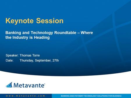 Keynote Session Banking and Technology Roundtable – Where the Industry is Heading Speaker: Thomas Torre Date: Thursday, September, 27th.