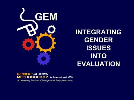 INTEGRATING GENDER ISSUES INTO EVALUATION. First steps The first step is to search for gender issues within the context of your ICT project. This is essential.