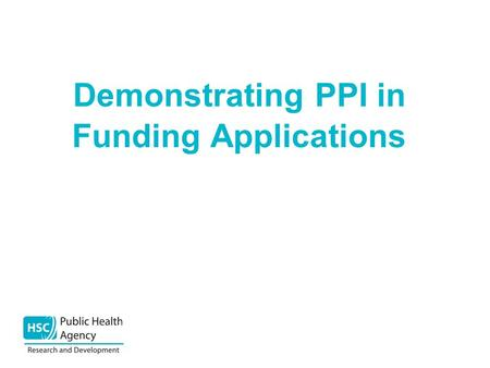 Demonstrating PPI in Funding Applications. Introductions Eileen Wright- HSC R&D Personal and Public Involvement(PPI)Panel Member, and Voices4Care member.