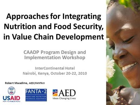 Approaches for Integrating Nutrition and Food Security, in Value Chain Development CAADP Program Design and Implementation Workshop InterContinental Hotel.