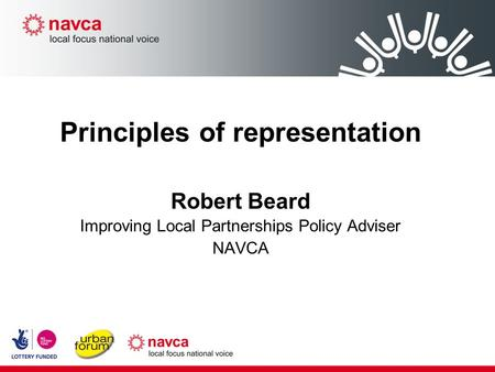 Principles of representation Robert Beard Improving Local Partnerships Policy Adviser NAVCA.