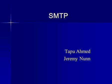 SMTP Tapu Ahmed Jeremy Nunn. Basics Responsible for electronic mail delivery. Responsible for electronic mail delivery. Simple ASCII protocol that runs.