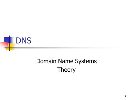 DNS Domain Name Systems Theory 1. HOW DNS WORKS Theory 2.