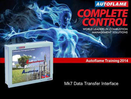 New Product Developments World Leaders in Combustion Management Solutions Mk.7 Data Transfer Interface (DTI) www.autoflame.com Autoflame Training 2014.