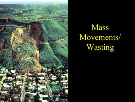 Mass Movements/ Wasting. What are they? Mass movements include: Landslides Rock falls Avalanches Mud flows Debris flows Creep.