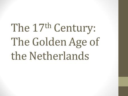 The 17 th Century: The Golden Age of the Netherlands.