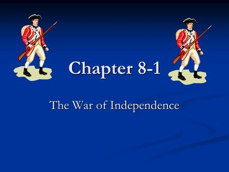 "Chapter 8-1 The War of Independence. Chapter 8-1 ""The War Begins"" General Thomas Gage (Gov. of Mass.) General Thomas Gage (Gov. of Mass.) 1. Believed."