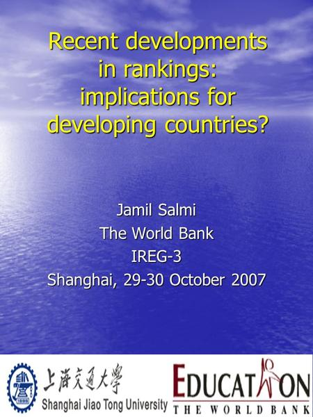 Recent developments in rankings: implications for developing countries? Jamil Salmi The World Bank IREG-3 Shanghai, 29-30 October 2007.