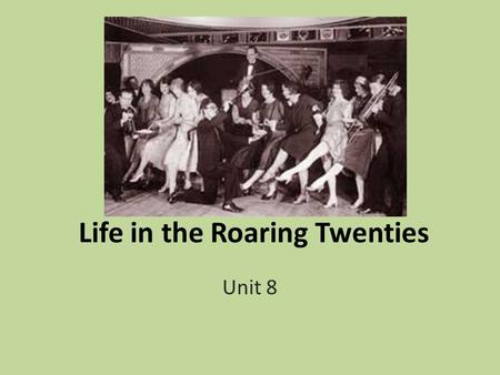 Life in the Roaring Twenties Unit 8. The Assembly Line 60-90 seconds to make a car Model T, affordable In 1920 cost $335.