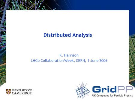 Distributed Analysis K. Harrison LHCb Collaboration Week, CERN, 1 June 2006.