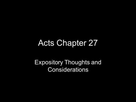 Acts Chapter 27 Expository Thoughts and Considerations.