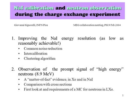 1 NaI calibrationneutron observation NaI calibration and neutron observation during the charge exchange experiment 1.Improving the NaI energy resolution.