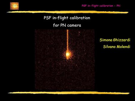 PSF in-flight calibration - PN IFC/CNRRingberg, April 2-4, 2002 PSF in-flight calibration for PN camera Simona Ghizzardi Silvano Molendi.