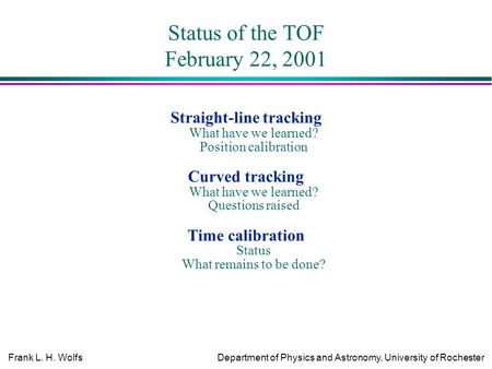 Frank L. H. WolfsDepartment of Physics and Astronomy, University of Rochester Status of the TOF February 22, 2001 Straight-line tracking What have we learned?