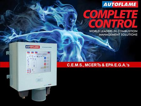 New Product Developments World Leaders in Combustion Management Solutions C.E.M.S., MCERTs & E.P.A. Exhaust Gas Analysers www.autoflame.com C.E.M.S., MCERTs.