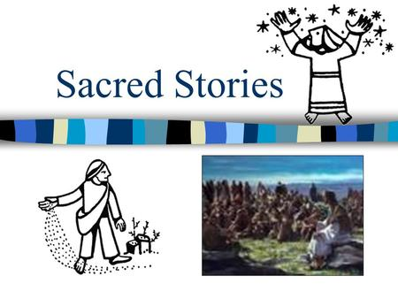 Sacred Stories. Kinds of Sacred Stories Myth: stories that explain why the world is the way it is Sacred History (narrative): stories which place the.