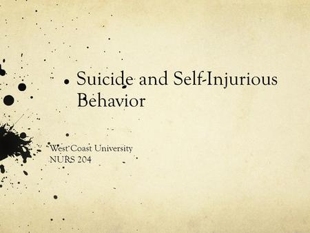 Suicide and Self-Injurious Behavior West Coast University NURS 204.