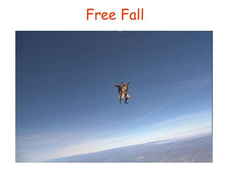 Free Fall. When the only force acting on an object is gravity, the object is said to be in free fall In a vacuum (no air) all objects in free fall accelerate.