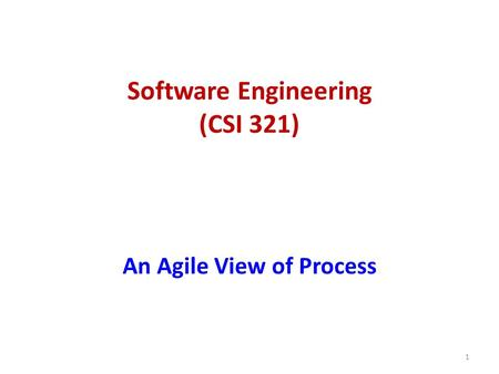Software Engineering (CSI 321) An Agile View of Process 1.