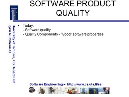 Software Engineering –  University of Tampere, CS DepartmentJyrki Nummenmaa SOFTWARE PRODUCT QUALITY Today: - Software quality -