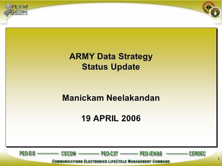 1 ARMY Data Strategy Status Update Manickam Neelakandan 19 APRIL 2006 ARMY Data Strategy Status Update Manickam Neelakandan 19 APRIL 2006.