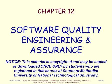 January 20, 2000 CSE 7315 - SW Project Management / Chapter 12 – Software <strong>Quality</strong> <strong>Engineering</strong> & <strong>Assurance</strong> Copyright © 1995-2000, Dennis J. Frailey, All.