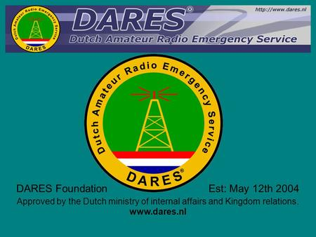 DARES Foundation Est: May 12th 2004 Approved by the Dutch ministry of internal affairs and Kingdom relations. www.dares.nl.