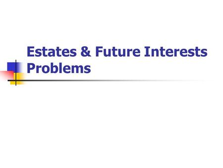 "Estates & Future Interests Problems. Problem 1 ""To A."""