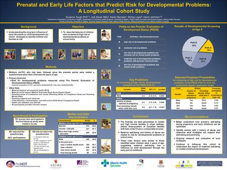 Prenatal and Early Life Factors that Predict Risk for Developmental Problems: A Longitudinal Cohort Study Suzanne Tough PhD 1,2, Jodi Siever MSc 3, Karen.