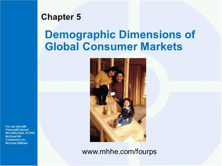 For use only with Perreault/Cannon/ McCarthy texts, © 2009 McGraw-Hill Companies, Inc. McGraw-Hill/Irwin Chapter 5 Demographic Dimensions of Global Consumer.