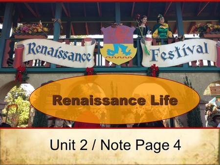 Renaissance Life Unit 2 / Note Page 4. Social Structure Society – Little different from Middle Ages Clergy – Church officials Nobility – Now merchants.