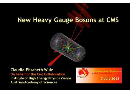 New Heavy Gauge Bosons at CMS Claudia-Elisabeth Wulz On behalf of the CMS Collaboration Institute of High Energy Physics Vienna Austrian Academy of Sciences.