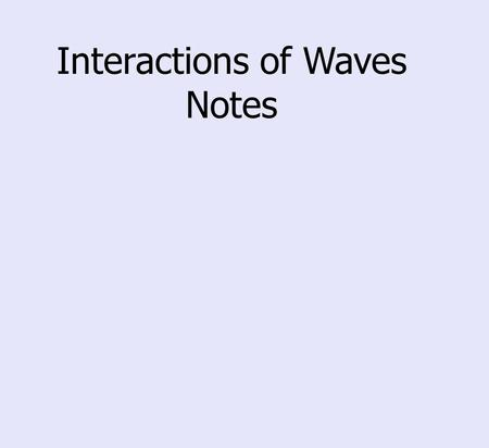 Interactions of Waves Notes. The four basic wave interactions are reflection, refraction, diffraction, and interference.