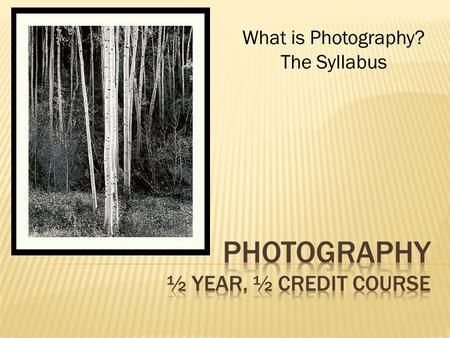 What is Photography? The Syllabus.  to use the camera as an art tool to capture great photographs, not just snapshots.