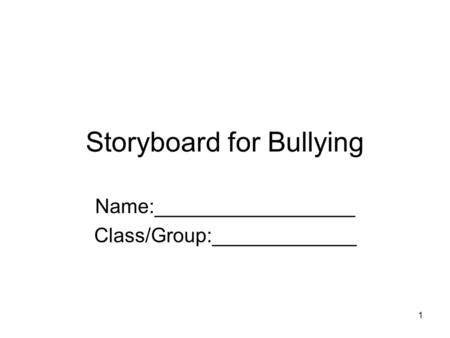 1 Storyboard for Bullying Name:__________________ Class/Group:_____________.