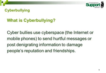 What is Cyberbullying? Cyber bullies use cyberspace (the Internet or mobile phones) to send hurtful messages or post denigrating information to damage.
