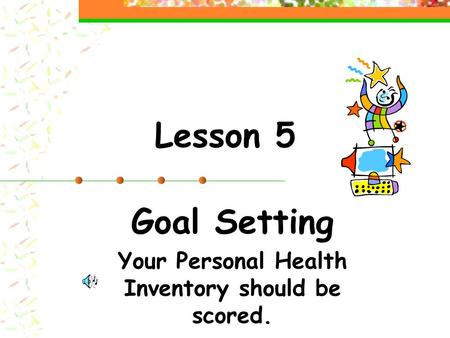 Goal Setting Your Personal Health Inventory should be scored.
