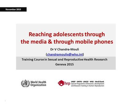 11 Reaching adolescents through the media & through mobile phones Dr V Chandra-Mouli Training Course in Sexual.