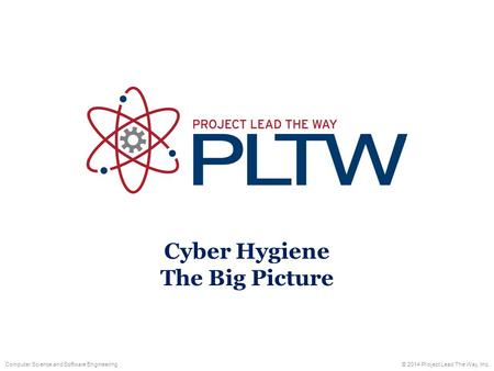 Cyber Hygiene The Big Picture © 2014 Project Lead The Way, Inc.Computer Science and Software Engineering.