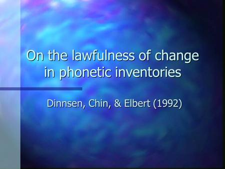 On the lawfulness of change in phonetic inventories Dinnsen, Chin, & Elbert (1992)
