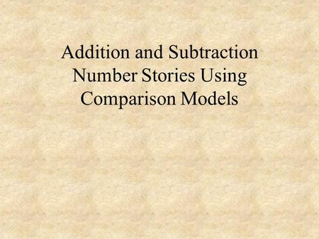 Addition and Subtraction Number Stories Using Comparison Models.