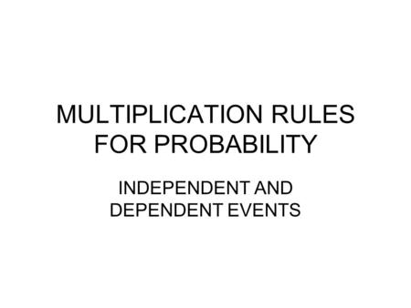 MULTIPLICATION RULES FOR PROBABILITY INDEPENDENT AND DEPENDENT EVENTS.