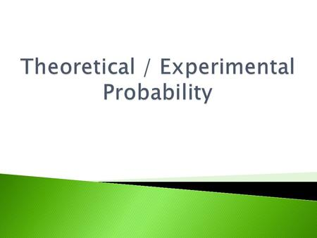  Theoretical probability shows what should happen in an experiment.  Experimental probability shows what actually happened.