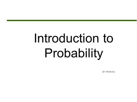 Introduction to Probability (Dr. Monticino). Assignment Sheet  Read Chapters 13 and 14  Assignment #8 (Due Wednesday March 23 rd )  Chapter 13  Exercise.