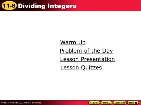 11-8 Dividing Integers Warm Up Warm Up Lesson Presentation Lesson Presentation Problem of the Day Problem of the Day Lesson Quizzes Lesson Quizzes.