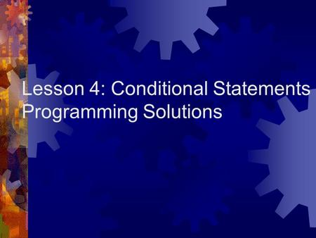 Lesson 4: Conditional Statements Programming Solutions.