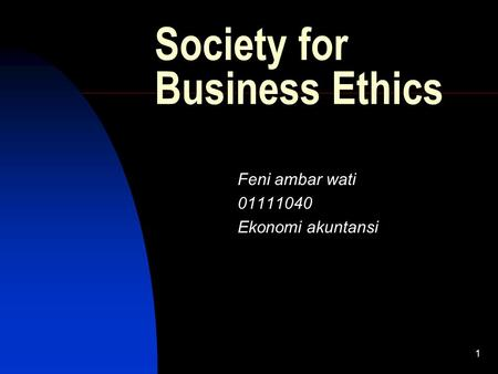 1 Society for Business Ethics Feni ambar wati 01111040 Ekonomi akuntansi.